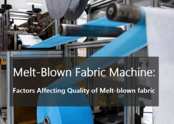 Melt-Blown Fabric Machine: Factors Affecting Quality of Melt-blown fabric
