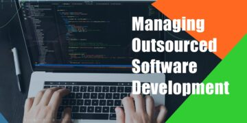 Best Practices for Managing Outsourced Software Development