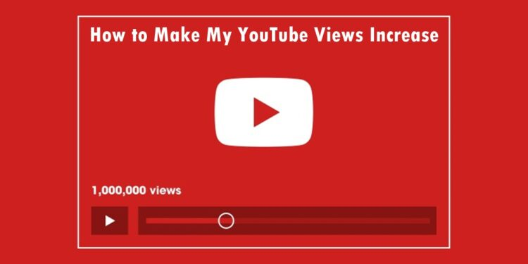 How to Make My YouTube Views Increase